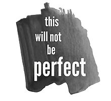 This Will Not Be Perfect Photographic Print