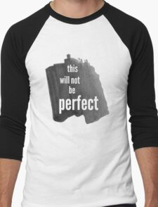 This Will Not Be Perfect Men's Baseball ¾ T-Shirt