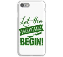 Let The St Paddys Day Shenanigans BEGIN iPhone Case/Skin