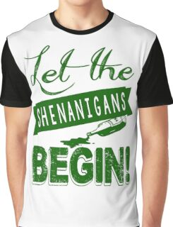 Let The St Paddys Day Shenanigans BEGIN Graphic T-Shirt