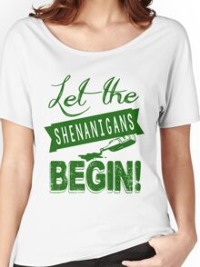 Let The St Paddys Day Shenanigans BEGIN Women's Relaxed Fit T-Shirt