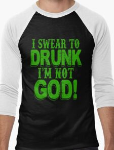 I Swear To Drunk I'm Not God Men's Baseball ¾ T-Shirt