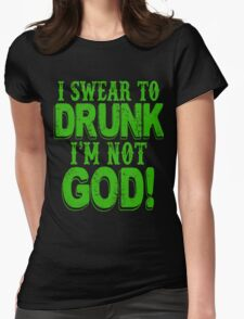 I Swear To Drunk I'm Not God Womens Fitted T-Shirt