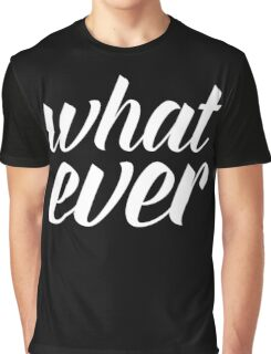 Whatever Funny Quote Graphic T-Shirt