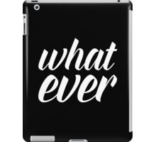 Whatever Funny Quote iPad Case/Skin