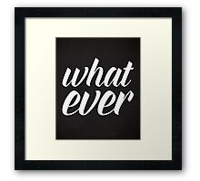 Whatever Funny Quote Framed Print