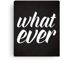 Whatever Funny Quote Canvas Print