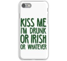 Kiss Me I'm Drunk or Irish or Whatever iPhone Case/Skin