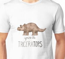 You're the TriceraTOPS! Unisex T-Shirt