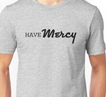 Have Mercy Unisex T-Shirt