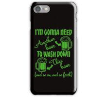 I'm Going To Need Another Beer St Paddys iPhone Case/Skin