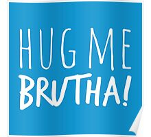 Hug Me Brutha! in white Poster