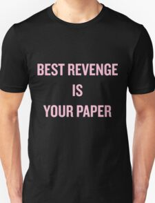 Best Revenge is Your Paper T-Shirt