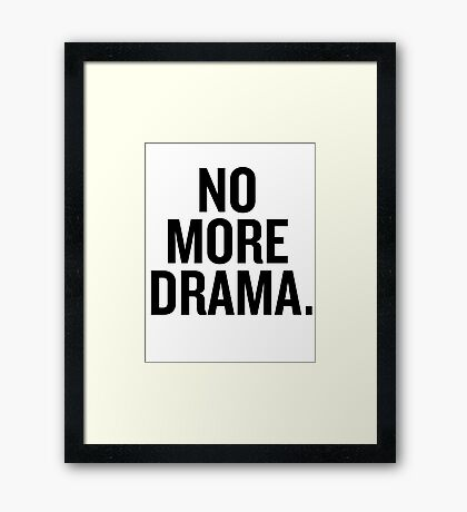 No more drama. Framed Print