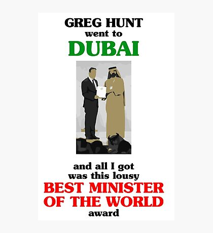Greg Hunt went to Dubai and all I got was this lousy Best Minister of the World award Photographic Print