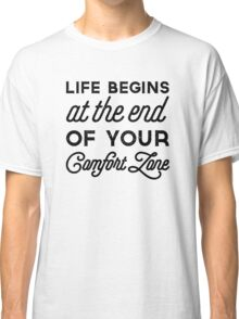 Life begins at the end of your comfort zone Classic T-Shirt