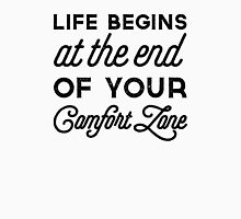Life begins at the end of your comfort zone Unisex T-Shirt