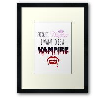 Forget Princess, I want to be a Vampire!  Framed Print