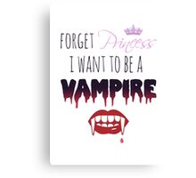 Forget Princess, I want to be a Vampire!  Canvas Print