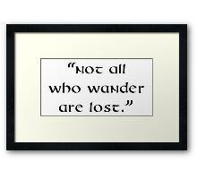 """Not all who wander are lost."" Framed Print"
