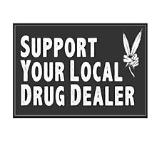 Support Your Local Drug Dealer Photographic Print