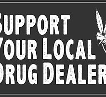 Support Your Local Drug Dealer by kittykatia