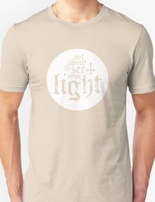 Not about to see your light Unisex T-Shirt