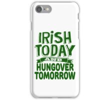 Irish Today and Hungover Tomorrow iPhone Case/Skin