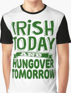 Irish Today and Hungover Tomorrow Graphic T-Shirt