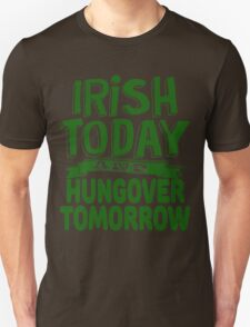 Irish Today and Hungover Tomorrow T-Shirt