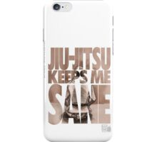 Jiu-Jitsu Keeps Me Sane iPhone Case/Skin