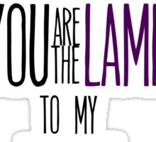 You're the lamb to my wolf Sticker