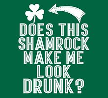 Does This Shamrock Make Me Look Drunk Unisex T-Shirt