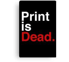 Print is dead  Canvas Print
