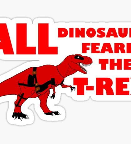 All Dinosaurs Feared the T-Rex Sticker
