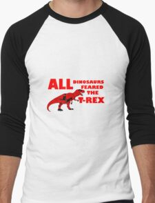 All Dinosaurs Feared the T-Rex Men's Baseball ¾ T-Shirt