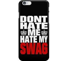 Don´t hate me, hate my swag - SWAG iPhone Case/Skin