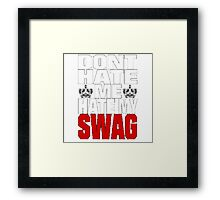 Don´t hate me, hate my swag - SWAG Framed Print