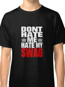 Don´t hate me, hate my swag - SWAG Classic T-Shirt