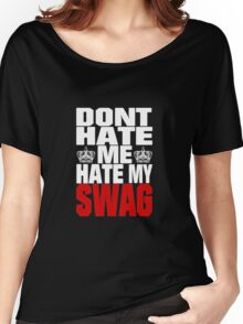 Don´t hate me, hate my swag - SWAG Women's Relaxed Fit T-Shirt
