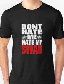 Don´t hate me, hate my swag - SWAG T-Shirt