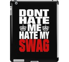 Don´t hate me, hate my swag - SWAG iPad Case/Skin