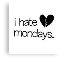 I Hate Mondays Canvas Print