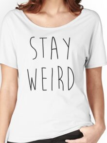 Stay Weird Funny Quote Women's Relaxed Fit T-Shirt