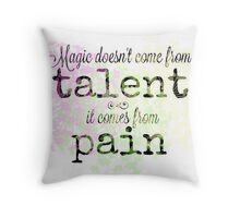 Magic Comes From Pain  Throw Pillow