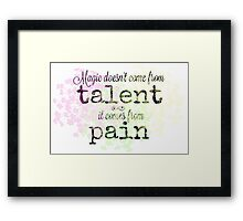 Magic Comes From Pain  Framed Print