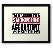 I'm Married To A Smokin Hot Accountant (Who Bought Me This Shirt) - T-Shirts Framed Print