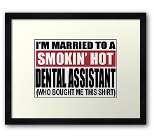 I'm Married To A Smokin Hot Dental Assistant (Who Bought Me This Shirt) - T-Shirts Framed Print