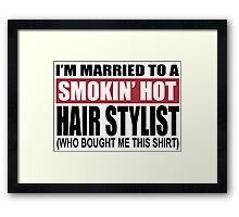 I'm Married To A Smokin Hot Hair Stylist (Who Bought Me This Shirt) - T-Shirts Framed Print