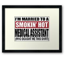 I'm Married To A Smokin Hot Medical Assistant (Who Bought Me This Shirt) - T-Shirts Framed Print